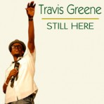 "Travis Greene ""Still Here"" – Download Single"