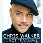 "Chris Walker ""I Got That Love"" – Download Single"